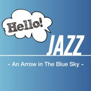 Hello! Jazz -An Arrow in The Blue Sky-