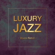 Luxury Jazz -Blues Rebel-