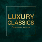 Luxury Classics -Renaissance Moments-