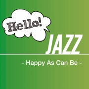 Hello! Jazz -Happy As Can Be