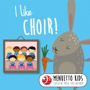 I Like Choir! (Menuetto Kids: Classical Music for Children)