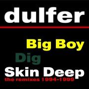 Big Boy, Dig Skin Deep (The Remixes 1994-1999)