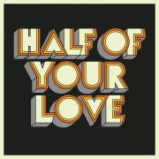 Half Of Your Love