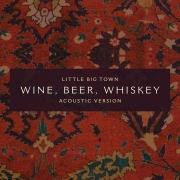 Wine, Beer, Whiskey (Acoustic Version)