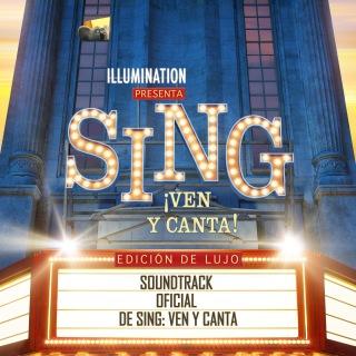 Sing ¡Ven y Canta! (Soundtrack Oficial De Sing: Ven Y Canta Edicion De Lujo)