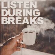 LISTEN DURING BREAKS