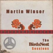 Martin Winsor: The BirdsNest Sessions