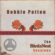 Robbie Patton: The BirdsNest Sessions