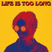 LIFE IS TOO LONG