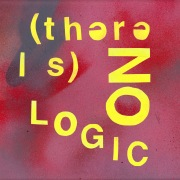 (There Is) No Logic
