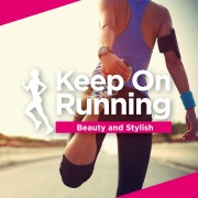 Keep On Running -Beuty and Stylish-