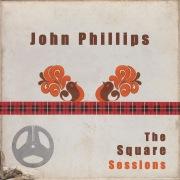 John Phillips: The Square Sessions