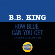 How Blue Can You Get? (Live On The Ed Sullivan Show, October 18, 1970)