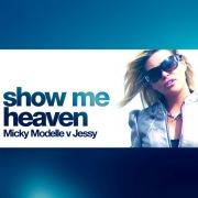 Show Me Heaven (Micky Modelle Vs. Jessy)