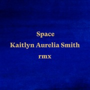 Space (Kaitlyn Aurelia Smith Remix)