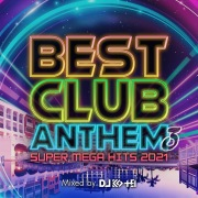 BEST CLUB ANTHEM 3 -SUPER MEGA HITS 2021- mixed by DJ KO-HEI (DJ MIX)