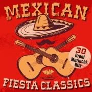 Mexican Fiesta Classics: 30 Great Mariachi Hits