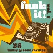 Funk It! 25 Funky Groove Rarities, Vol. 1