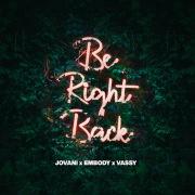 Be Right Back (feat. Embody & VASSY)
