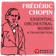 Frédéric Chopin: Essential Orchestral Works & Transcriptions