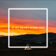 If My Heart Gives Out