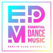 EDM: Essential Dance Music - Berlin Club Sounds II