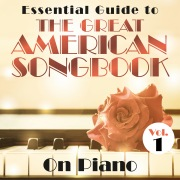 Essential Guide to the Great American Songbook: On Piano, Vol. 1