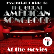 Essential Guide to the Great American Songbook: At the Movies, Vol. 1