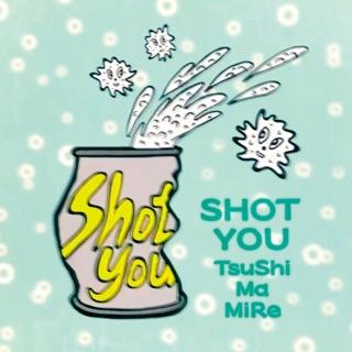 SHOT YOU