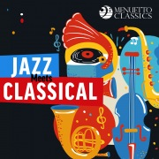 Jazz Meets Classical (30 Stunning Crossovers)