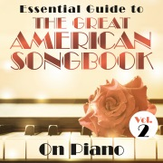 Essential Guide to the Great American Songbook: On Piano, Vol. 2