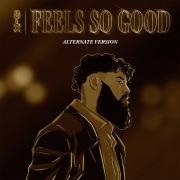 Feels So Good (Alternate Version)