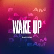 Wake Up (Bam Bam)