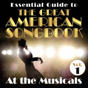 Essential Guide to the Great American Songbook: At the Musicals, Vol. 1