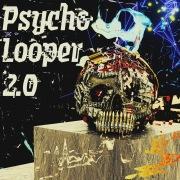 Psycho Looper 2.0