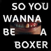 So You Wanna Be A Boxer