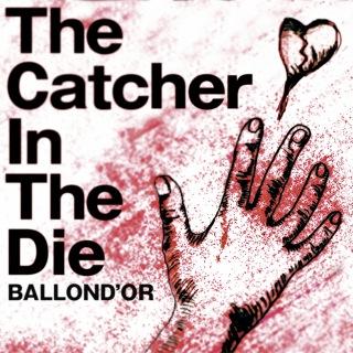 Catcher In The Die