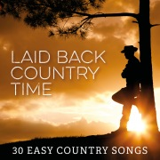 Laid Back Country Time: 30 Easy Country Songs