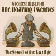 Greatest Hits from The Roaring Twenties: The Sound of the Jazz Age
