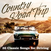 Country Road Trip: 30 Classic Songs for Driving