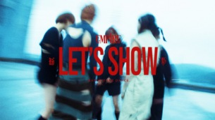 "EMPiRE、2年ぶりアルバムより新曲 ""LET'S SHOW"" MV公開"