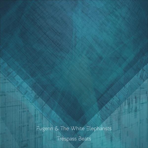【水曜日の新譜レビュー】Fugenn & The White Elephant『Trespass Beats』
