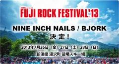 <FUJI ROCK FESTIVAL '13>第一弾発表で、NINE INCH NAILS、BJORKの出演が明らかに!