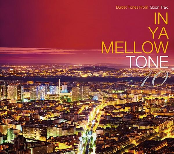"""非常受欢迎的汇编最新作品""""IN YA MELLOW TONE 10""""发行GOON TRAX"""