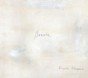 長谷川健一、セルフ・プロデュースの3rdアルバム『Breath』発売