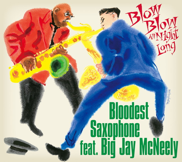 BLOODEST SAXOPHONE feat. BIG JAY McNEELY 一発録りスタジオ・アルバム『BLOW BLOW ALL NIGHT LONG』本日発売 驚愕のレコーディング映像MV公開