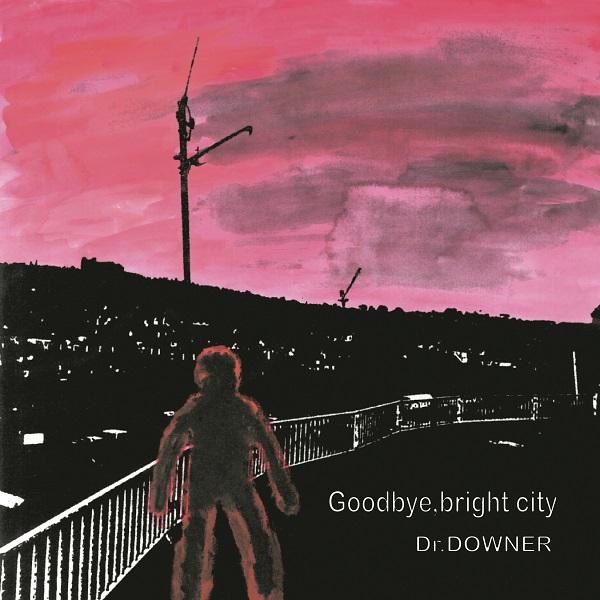 Dr. DOWNER、5年ぶりとなるアルバム『Goodbye, bright city』リリース決定