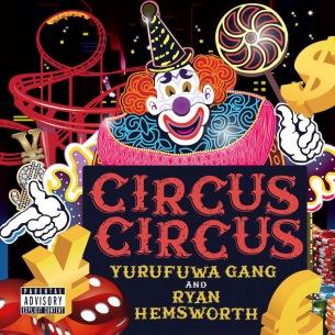 ゆるふわギャングとRyan Hemsworthによるジョイント・アルバム『CIRCUS CIRCUS』が本日配信リリース