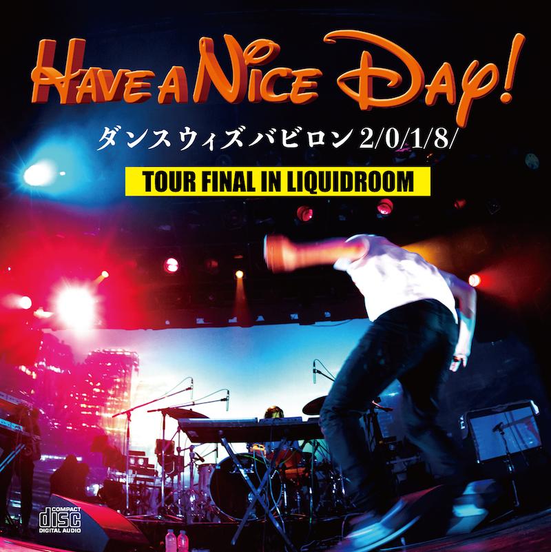 Have a Nice Day!〈ダンスウィズバビロン2/0/1/8/〉ツアーファイナルのライヴDVD&ライヴ音源CD発売決定