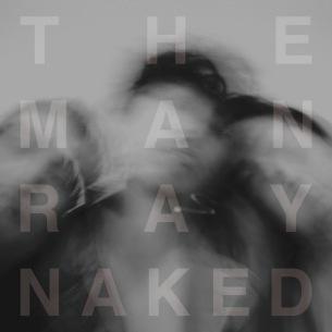 The ManRay、初のフルアルバム『Naked』を9月11日リリース